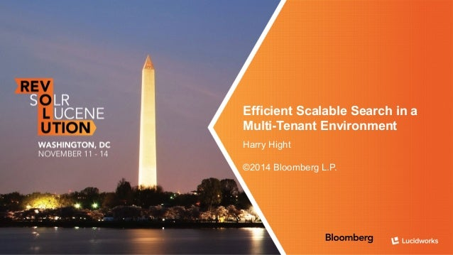 Efficient Scalable Search in a Multi-Tenant Environment: Presented by Harry Hight, Bloomberg L.P. Slide 2