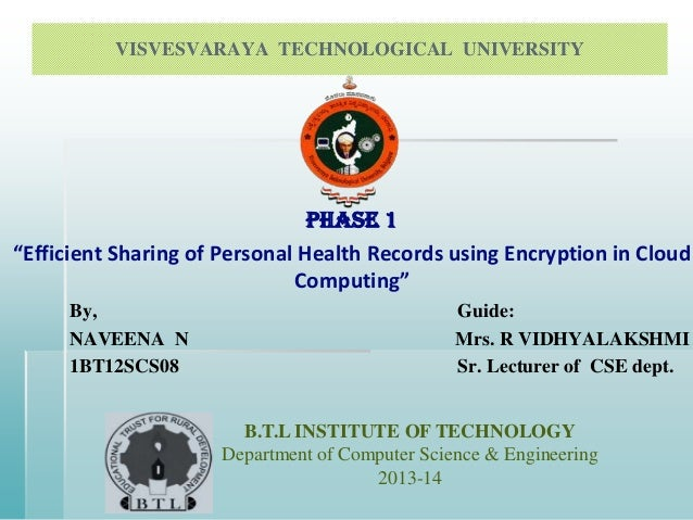 "VISVESVARAYA TECHNOLOGICAL UNIVERSITY  PHASE 1 ""Efficient Sharing of Personal Health Records using Encryption in Cloud Com..."