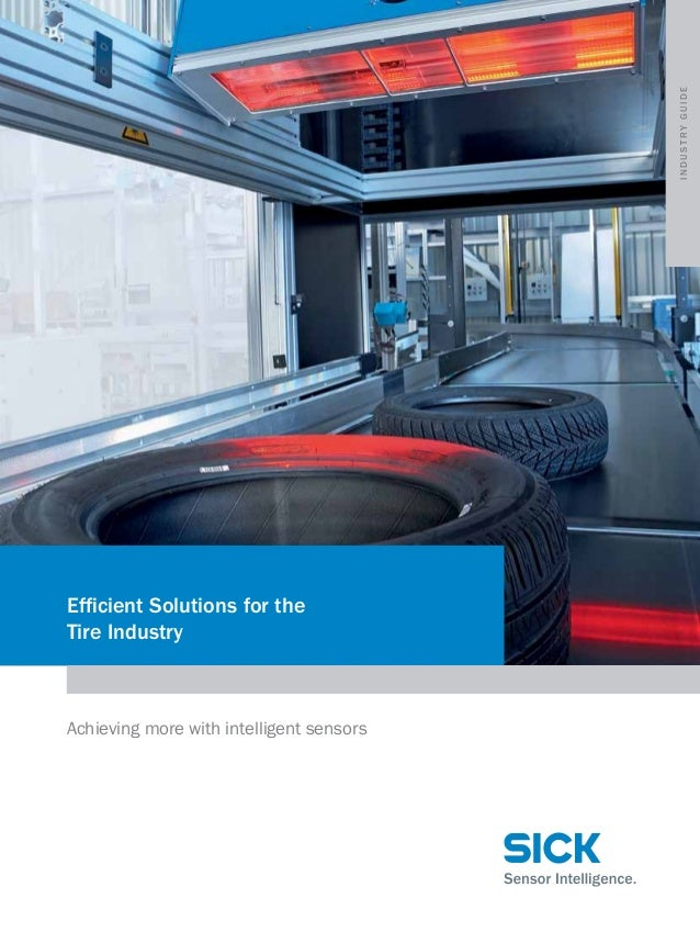 I n d u st r y g u i d e  Efficient Solutions for the Tire Industry  Achieving more with intelligent sensors