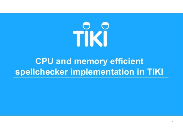 PO Department PEOPLE OPERATION'S MONTHLY UPDATE 09/2019 1 CPU and memory efficient spellchecker implementation in TIKI