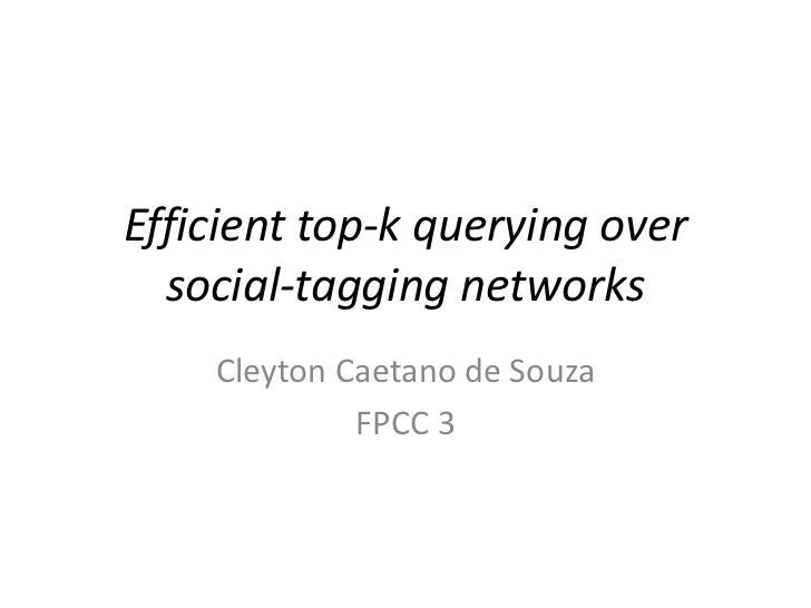 Efficient top-k querying over  social-tagging networks    Cleyton Caetano de Souza             FPCC 3
