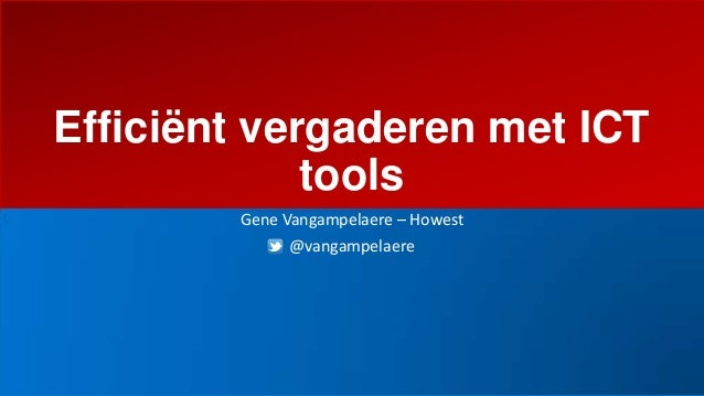 Efficiënt vergaderen met ICTtoolsGene Vangampelaere – Howest@vangampelaere