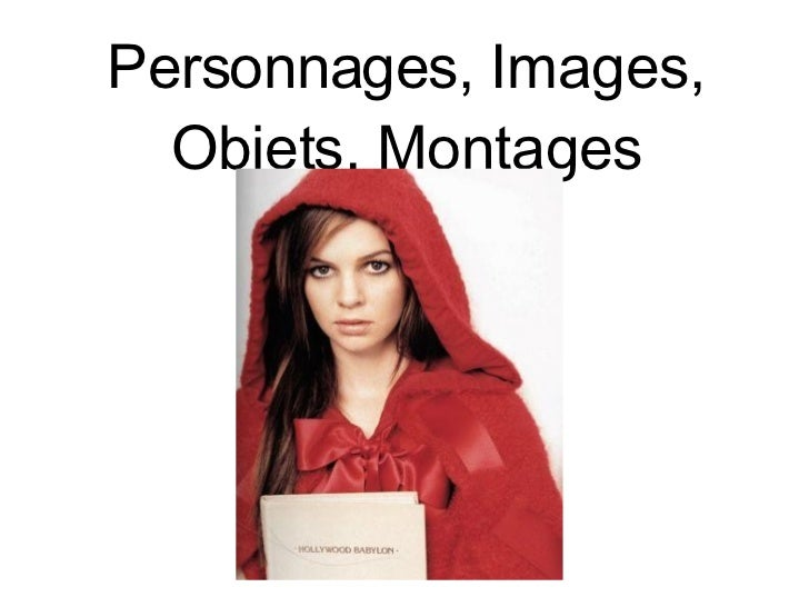 Personnages, Images, Objets, Montages