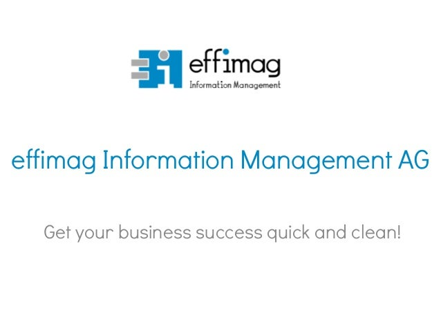 effimag Information Management AG Get your business success quick and clean!