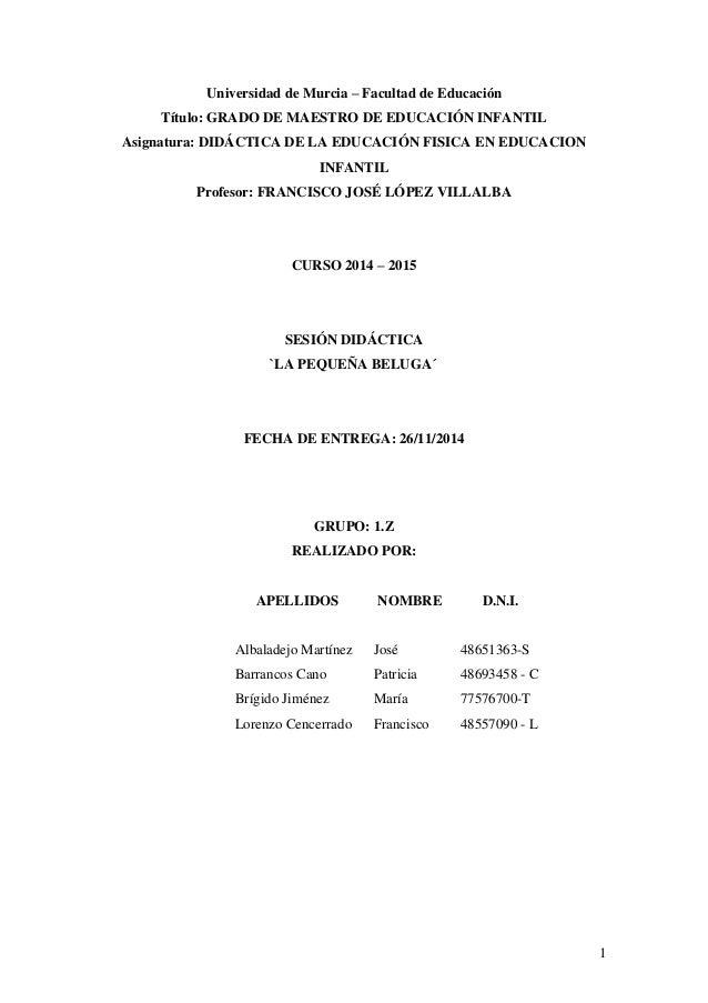 1 Universidad de Murcia – Facultad de Educación Título: GRADO DE MAESTRO DE EDUCACIÓN INFANTIL Asignatura: DIDÁCTICA DE LA...