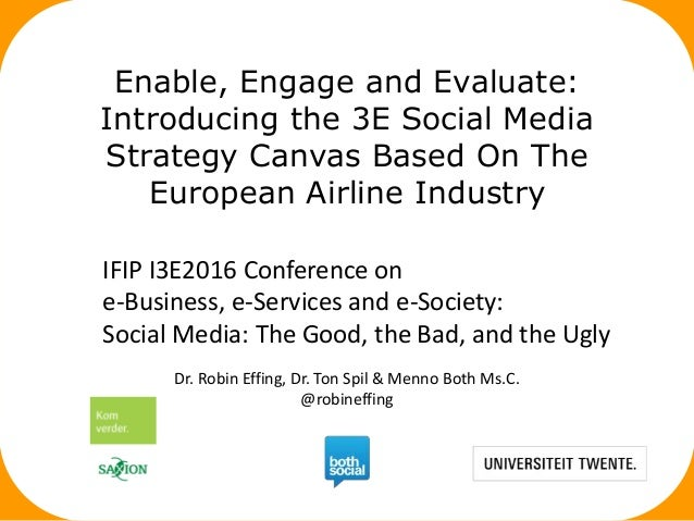 Enable, Engage and Evaluate: Introducing the 3E Social Media Strategy Canvas Based On The European Airline Industry Dr. Ro...