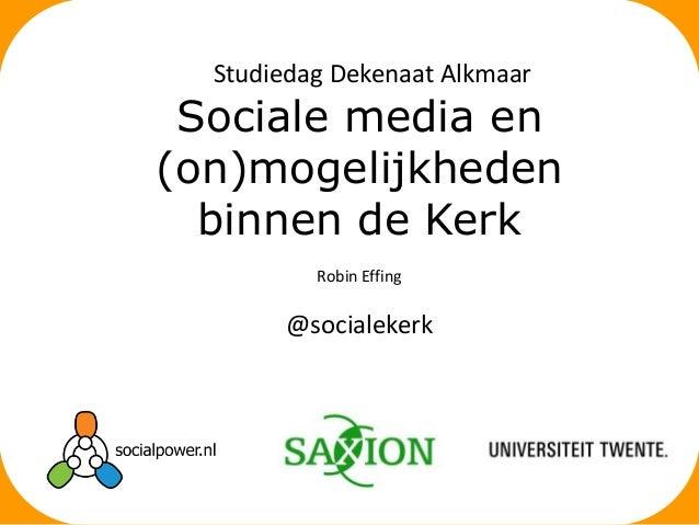 Studiedag Dekenaat Alkmaar  Sociale media en (on)mogelijkheden binnen de Kerk Robin Effing  @socialekerk