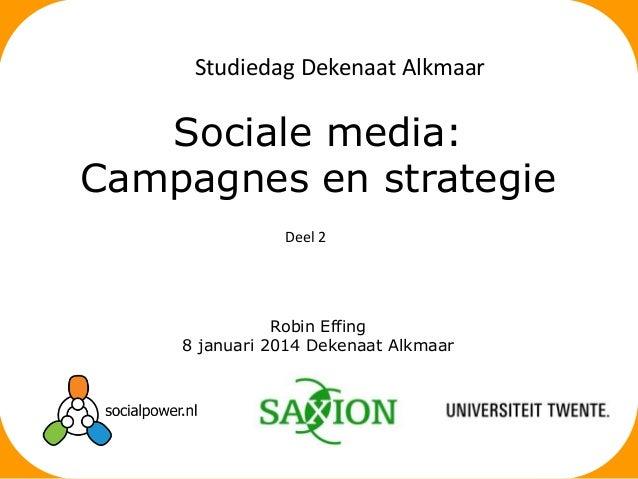 Studiedag Dekenaat Alkmaar  Sociale media: Campagnes en strategie Deel 2  Robin Effing 8 januari 2014 Dekenaat Alkmaar