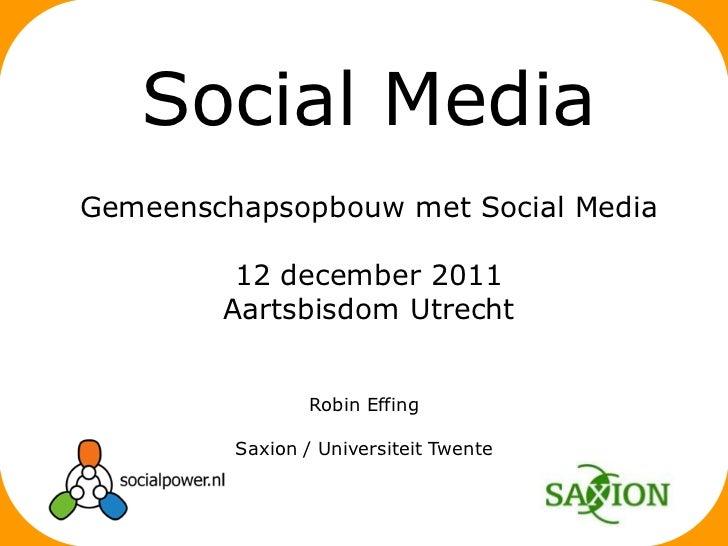 Social MediaGemeenschapsopbouw met Social Media         12 december 2011        Aartsbisdom Utrecht                 Robin ...
