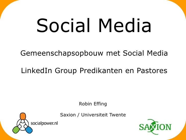 Robin Effing<br />Saxion / Universiteit Twente<br />Social Media<br />Gemeenschapsopbouw met Social Media<br />LinkedIn Gr...