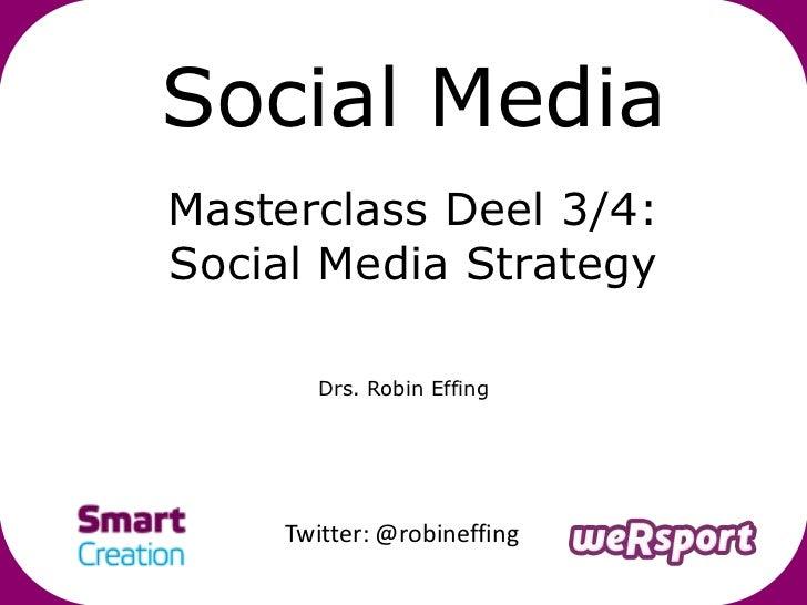 Social MediaMasterclass Deel 3/4:Social Media Strategy        Drs. Robin Effing     Twitter: @robineffing