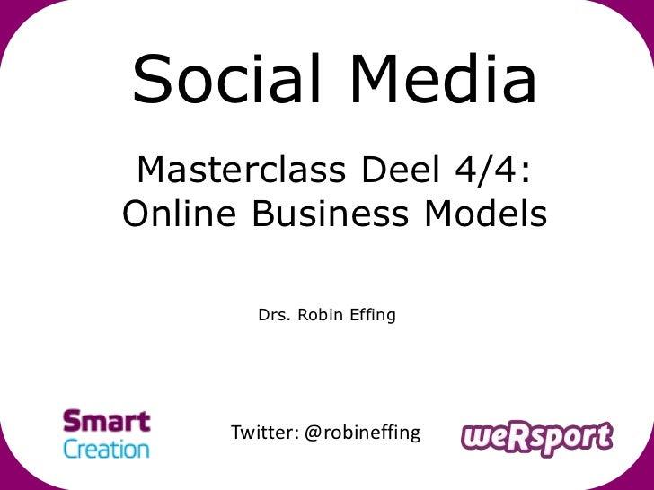 Social Media Masterclass Deel 4/4:Online Business Models        Drs. Robin Effing     Twitter: @robineffing