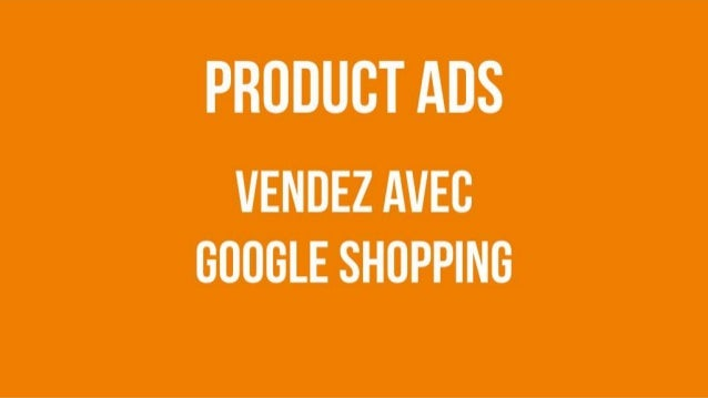 Product Ads Vendez avec google shopping