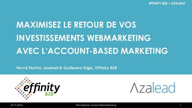 EFFINITY B2B + AZALEAD  MAXIMISEZ LE RETOUR DE VOS  INVESTISSEMENTS WEBMARKETING  AVEC L'ACCOUNT-BASED MARKETING  Hervé Pa...