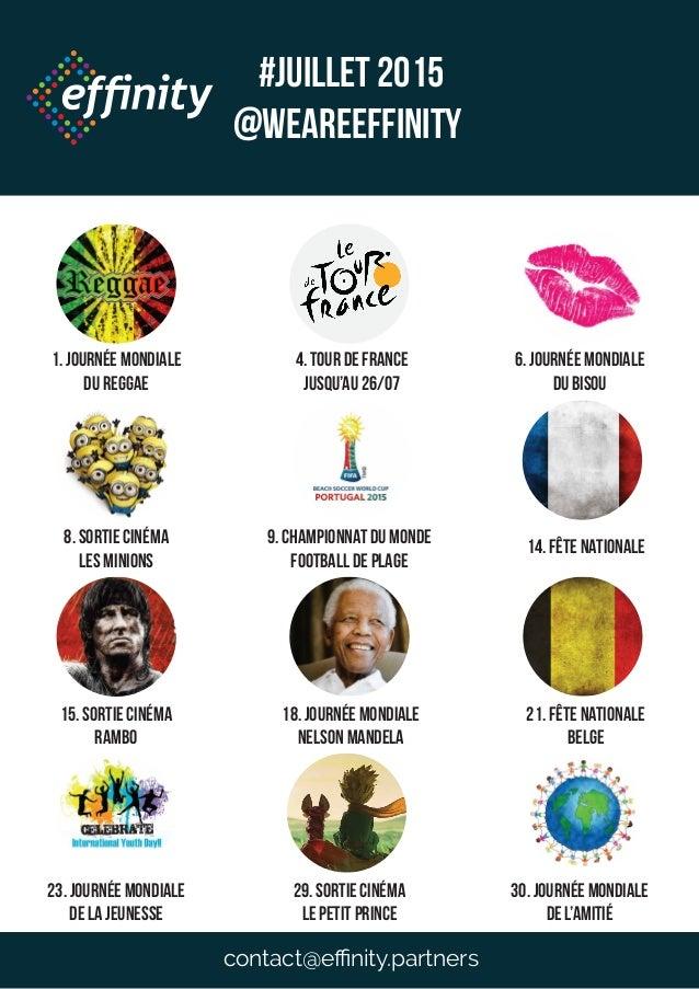 #JUILLET 2015 @weareeffinity 1. Journée mondiale du reggae 4. Tour de france jusqu'au 26/07 6. Journée mondiale du bisou 8...