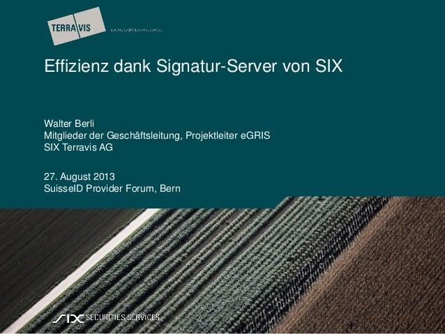 | Effizienz dank Signatur-Server von SIX Walter Berli Mitglieder der Geschäftsleitung, Projektleiter eGRIS SIX Terravis AG...
