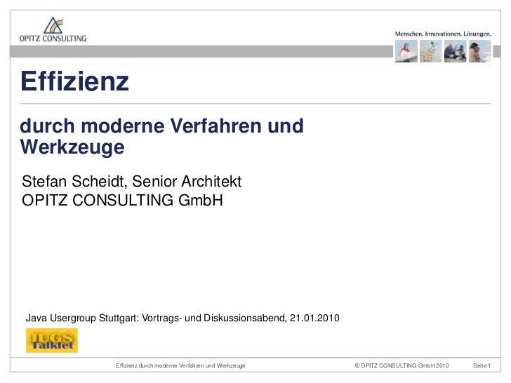 Stefan Scheidt, Senior ArchitektOPITZ CONSULTING GmbH<br />durchmoderneVerfahren und Werkzeuge<br />Effizienz<br />Java Us...