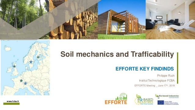 www.fcba.fr Soil mechanics and Trafficability EFFORTE KEY FINDINDS Philippe Ruch Institut Technologique FCBA EFFORTE Meeti...