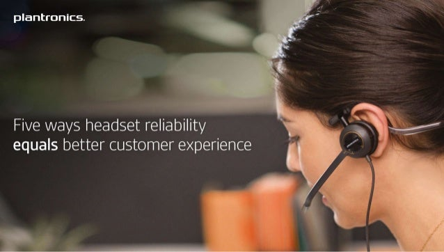 Plantronics: Five Ways Headset Reliability = Better Customer Experience