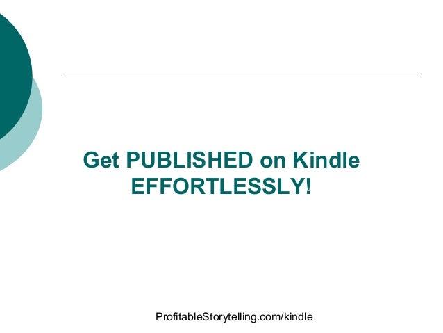 Get PUBLISHED on Kindle    EFFORTLESSLY!      ProfitableStorytelling.com/kindle