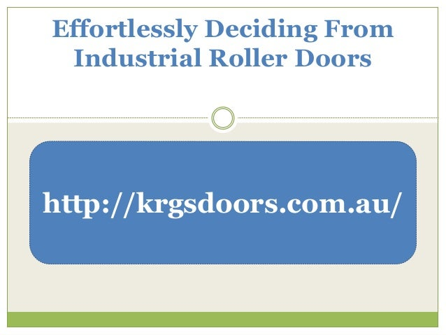 Effortlessly Deciding FromIndustrial Roller Doorshttp://krgsdoors.com.au/
