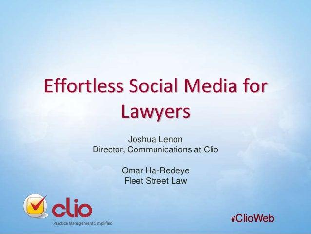 Effortless Social Media for Lawyers Joshua Lenon Director, Communications at Clio Omar Ha-Redeye Fleet Street Law  #ClioWe...