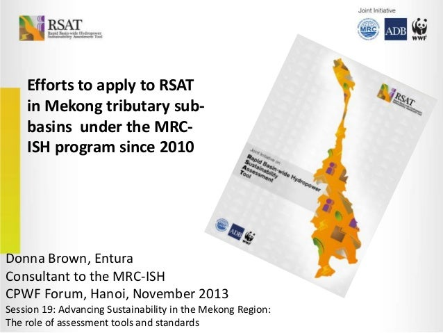 Efforts to apply to RSAT in Mekong tributary subbasins under the MRCISH program since 2010  Donna Brown, Entura Consultant...