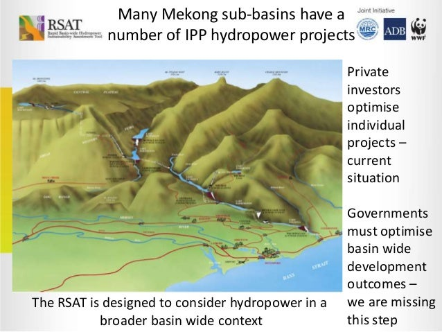 Many Mekong sub-basins have a number of IPP hydropower projects Private investors optimise individual projects – current s...