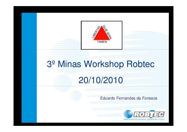 3º Minas Workshop Robtec 20/10/2010 Eduardo Fernandes da Fonseca