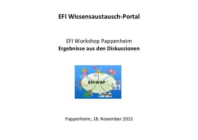 EFI Wissensaustausch-Portal EFI Workshop Pappenheim Ergebnisse aus den Diskussionen Pappenheim, 18. November 2015 EFI-WAP