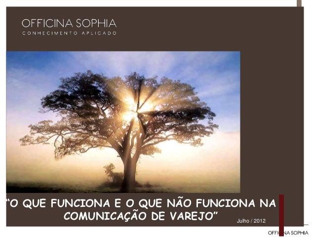 """""""O QUE FUNCIONA E O QUE NÃO FUNCIONA NA COMUNICAÇÃO DE VAREJO"""" Julho / 2012"""