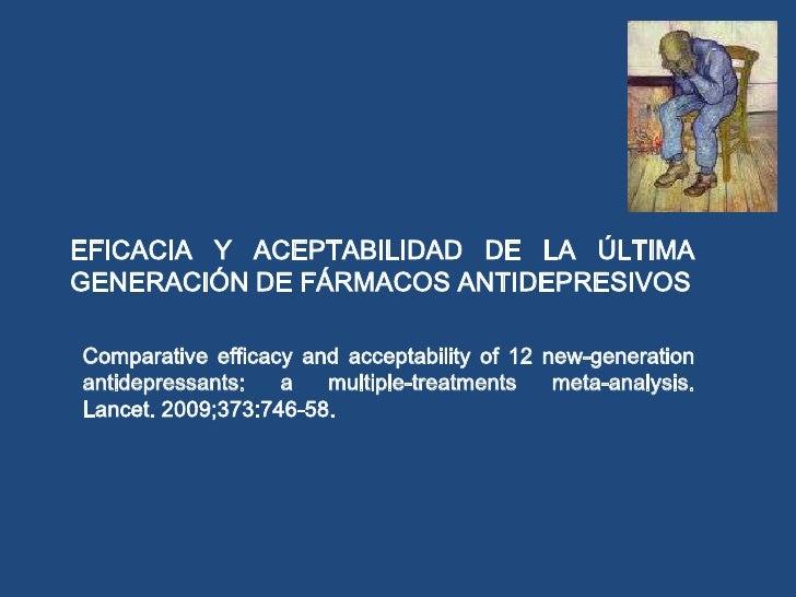 EFICACIA Y ACEPTABILIDAD DE LA ÚLTIMAGENERACIÓN DE FÁRMACOS ANTIDEPRESIVOS<br />Comparative efficacy and acceptabilityof 1...