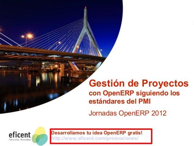Gestión de proyectos con OpenERP  Gestión de Proyectos con OpenERP siguiendo los estándares del PMI Jornadas OpenERP 2012 ...