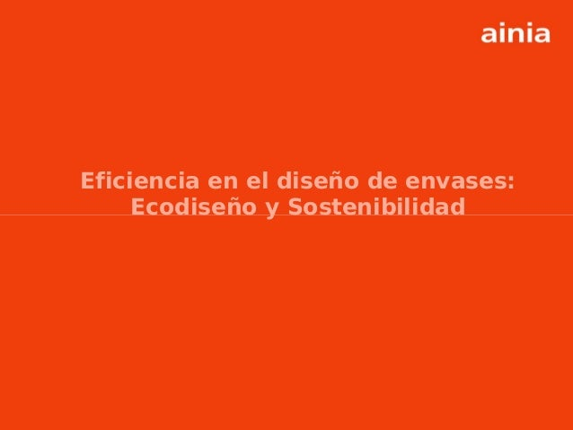 www.ainia.es 1 Eficiencia en el diseño de envases: Ecodiseño y Sostenibilidad