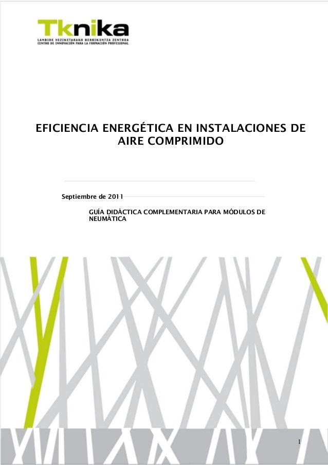 EFICIENCIA ENERGÉTICA EN INSTALACIONES DE AIRE COMPRIMIDO  Septiembre de 2011 GUÍA DIDÁCTICA COMPLEMENTARIA PARA MÓDULOS D...
