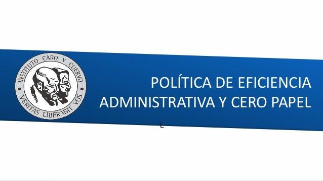 POLÍTICA DE EFICIENCIA ADMINISTRATIVA Y CERO PAPEL L