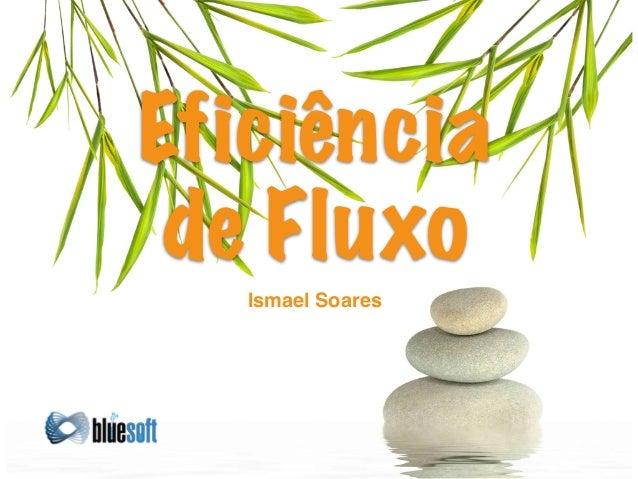 Ismael Soares Eficiência de Fluxo