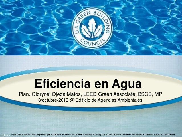 Eficiencia en Agua Plan. Glorynel Ojeda Matos, LEED Green Associate, BSCE, MP 3/octubre/2013 @ Edificio de Agencias Ambien...