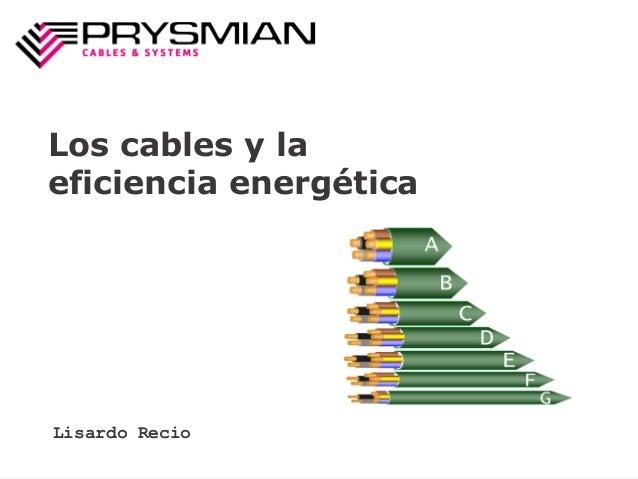 Eficiencia energética con cables. Ejemplo práctico. Lisardo Recio Octubre 2013  Los cables y la eficiencia energética  Lis...