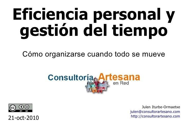 Eficiencia personal y gestión del tiempo Julen Iturbe-Ormaetxe [email_address] http://consultorartesano.com 21-oct-2010 Có...