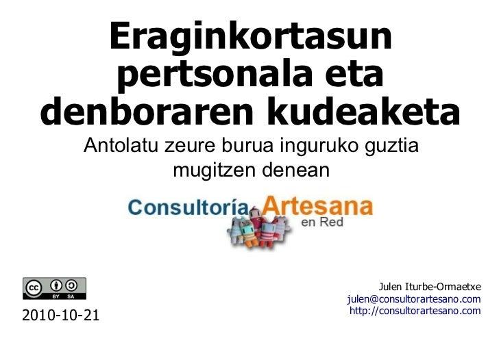 Eraginkortasun pertsonala eta denboraren kudeaketa Julen Iturbe-Ormaetxe julen @ consultorartesano . com http:// consultor...