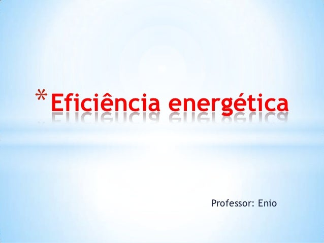 * Eficiência energética               Professor: Enio