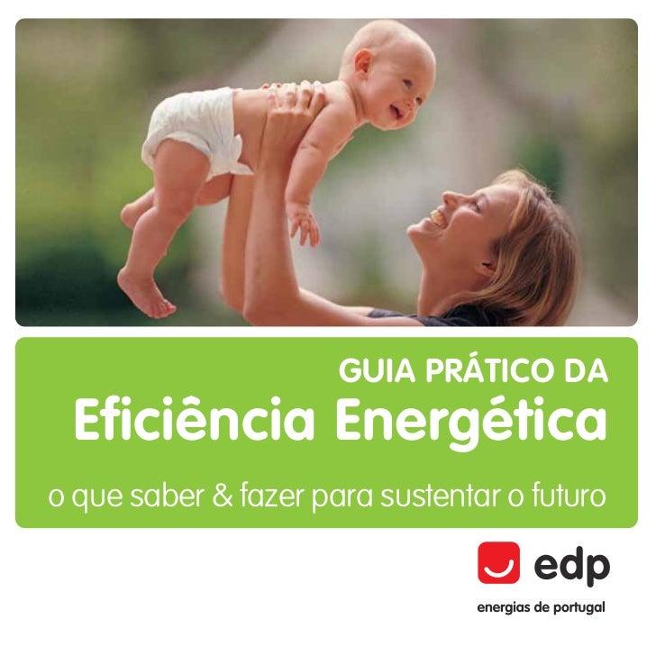 GUIA PRÁTICO DA Eficiência Energéticao que saber & fazer para sustentar o futuro
