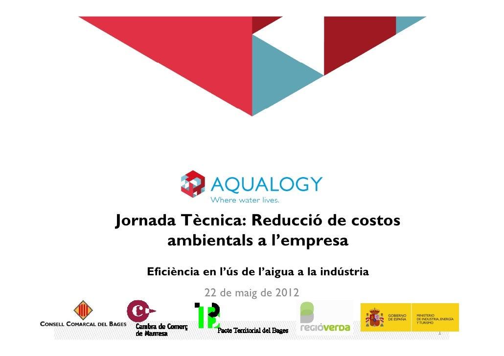 Jornada Tècnica: Reducció de costos      ambientals a l'empresa   Eficiència en l'ús de l'aigua a la indústria            ...