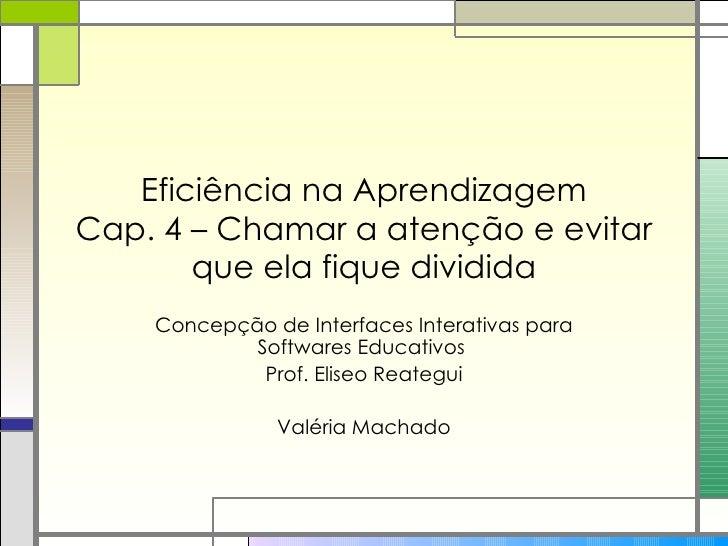 Eficiência na Aprendizagem Cap. 4 – Chamar a atenção e evitar que ela fique dividida Concepção de Interfaces Interativas p...