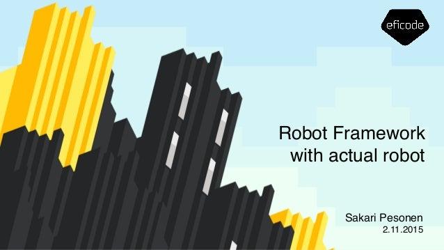 Robot Framework with actual robot Sakari Pesonen 2.11.2015