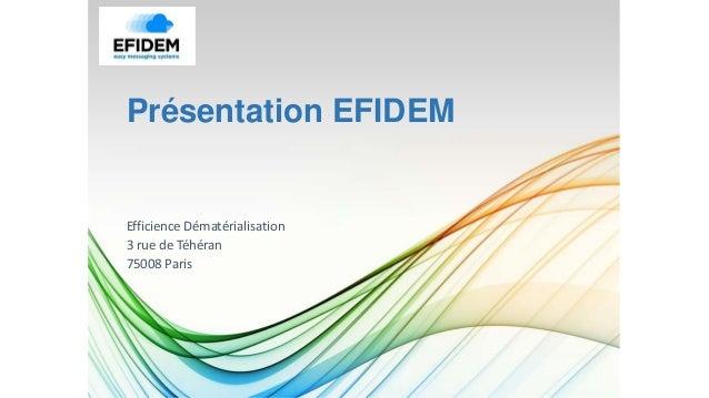 Présentation EFIDEM Efficience Dématérialisation 3 rue de Téhéran 75008 Paris