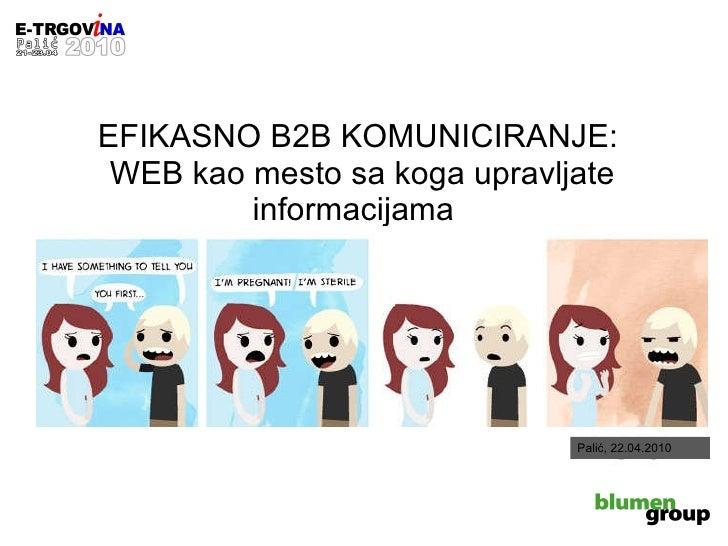 EFIKASNO B2B KOMUNICIRANJE :   WEB kao mesto sa koga upravljate informacijama  Palić, 22.04.2010