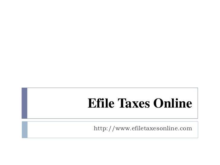 Efile Taxes Online<br />http://www.efiletaxesonline.com<br />