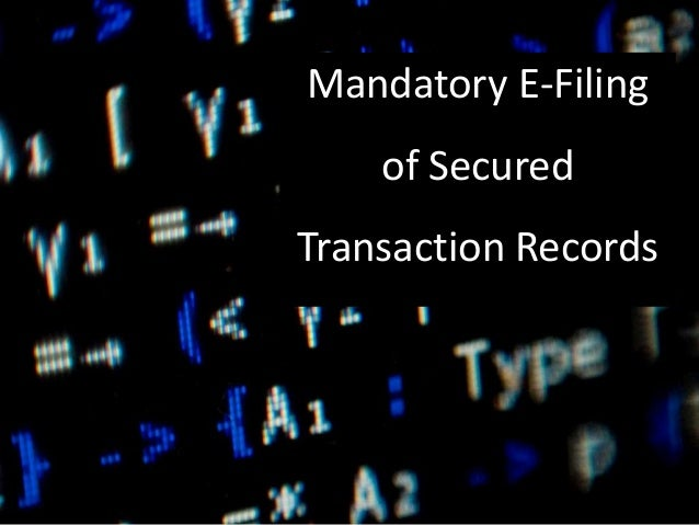 Mandatory E-Filing of Secured Transaction Records